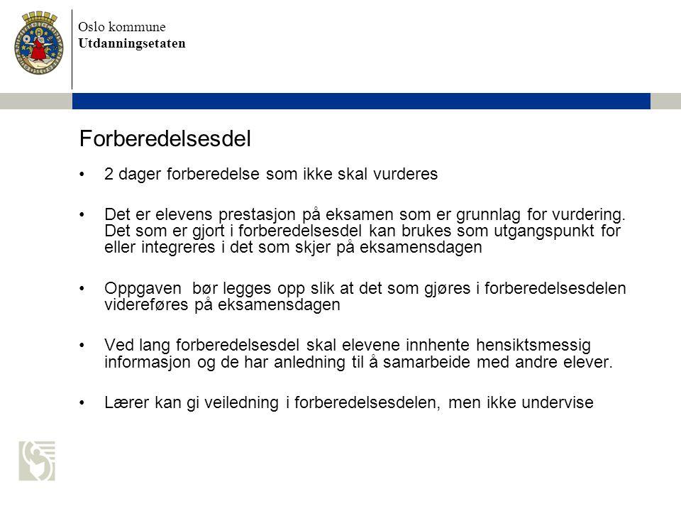 Oslo kommune Utdanningsetaten Forberedelsesdel 2 dager forberedelse som ikke skal vurderes Det er elevens prestasjon på eksamen som er grunnlag for vu