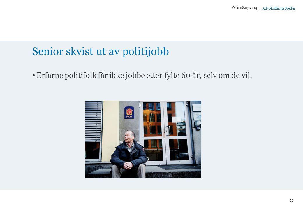Advokatfirma Ræder Senior skvist ut av politijobb Erfarne politifolk får ikke jobbe etter fylte 60 år, selv om de vil.