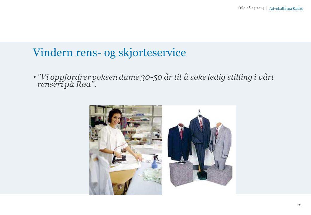 Advokatfirma Ræder Vindern rens- og skjorteservice Vi oppfordrer voksen dame 30-50 år til å søke ledig stilling i vårt renseri på Røa .