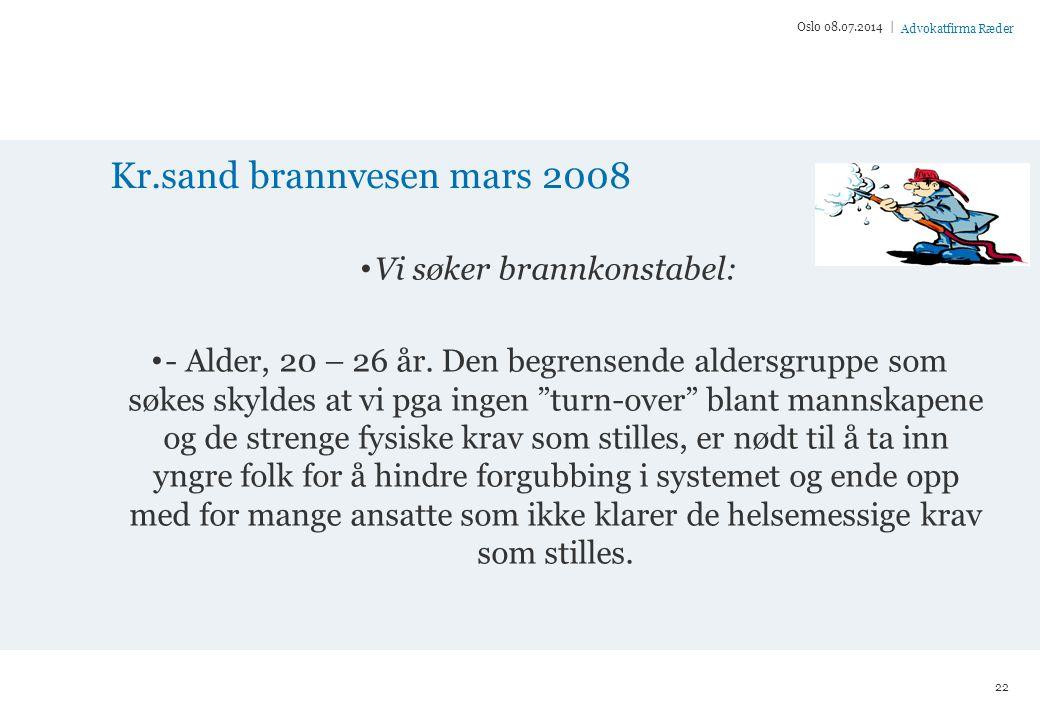 Advokatfirma Ræder Kr.sand brannvesen mars 2008 Vi søker brannkonstabel: - Alder, 20 – 26 år.