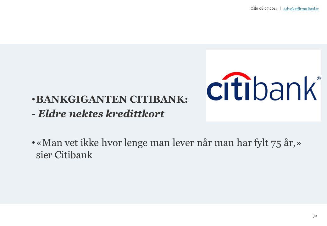 Advokatfirma Ræder BANKGIGANTEN CITIBANK: - Eldre nektes kredittkort «Man vet ikke hvor lenge man lever når man har fylt 75 år,» sier Citibank Oslo 08.07.2014 | 30