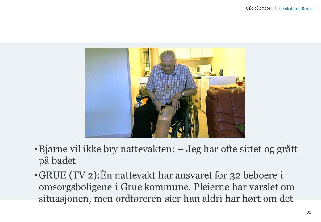 Advokatfirma Ræder Bjarne vil ikke bry nattevakten: – Jeg har ofte sittet og grått på badet GRUE (TV 2):Èn nattevakt har ansvaret for 32 beboere i omsorgsboligene i Grue kommune.