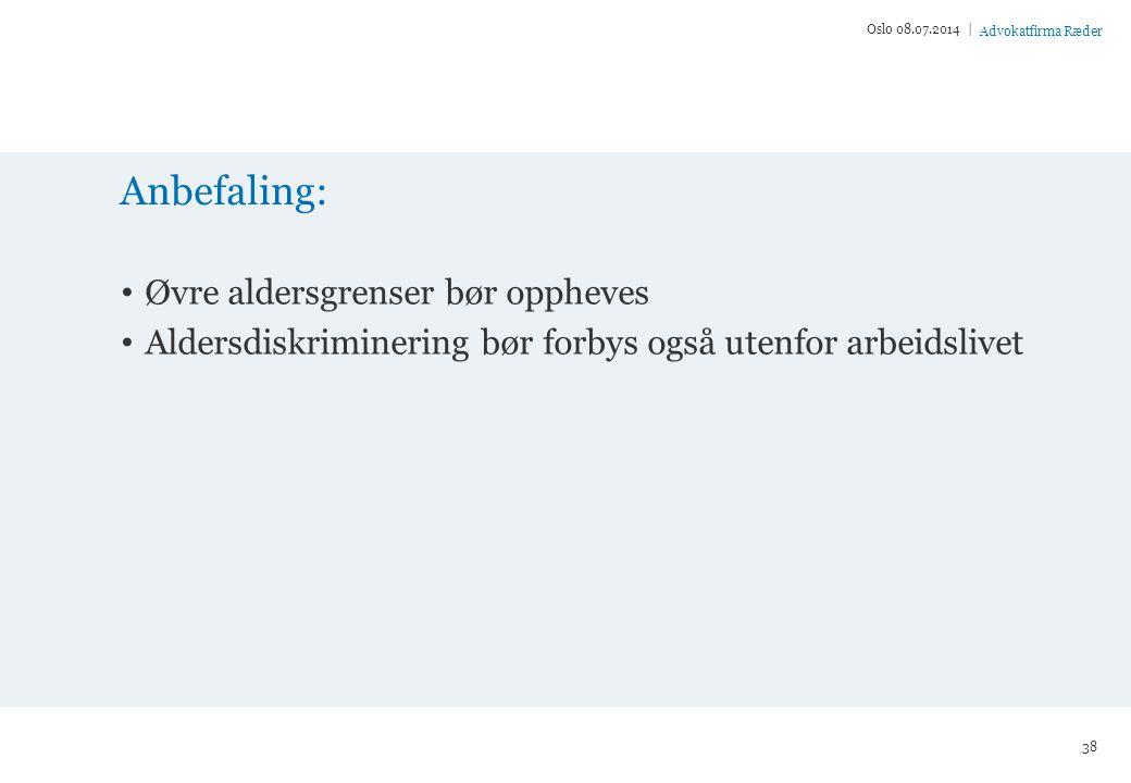 Advokatfirma Ræder Anbefaling: Øvre aldersgrenser bør oppheves Aldersdiskriminering bør forbys også utenfor arbeidslivet Oslo 08.07.2014 | 38