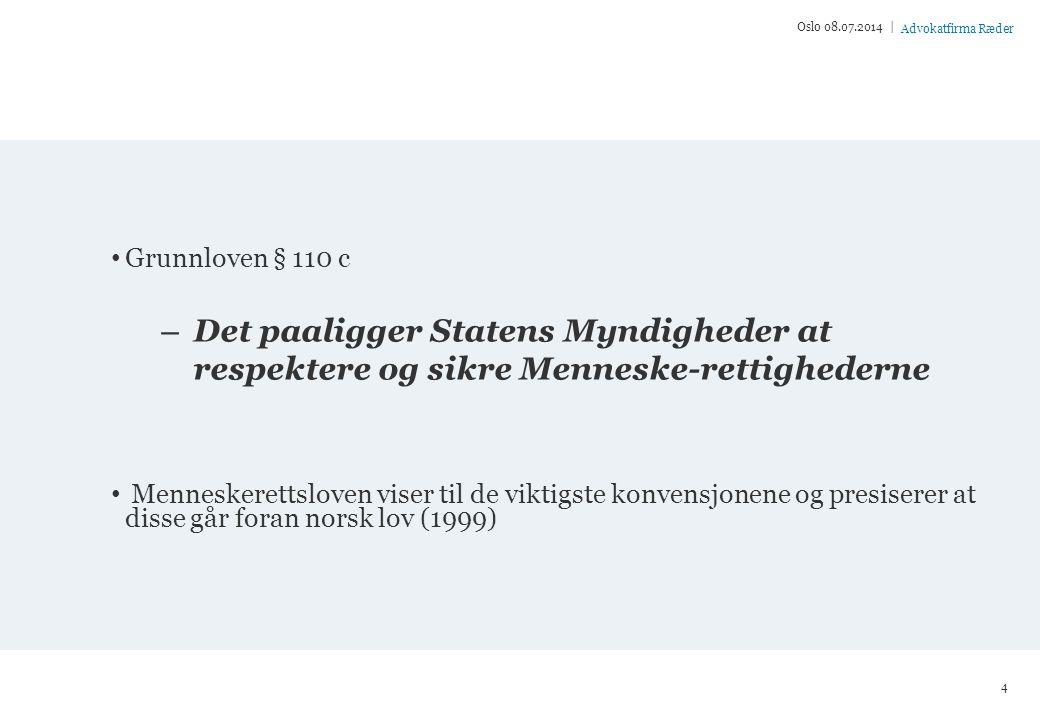 Advokatfirma Ræder Likebehandlingsreglene Oslo 08.07.2014 | 5 Grunnleggende saklighetsnorm Internasjonale konvensjoner EU-direktiver & EØS-avtalen Menneskerettigheter Tilleggsprotokoll nr.