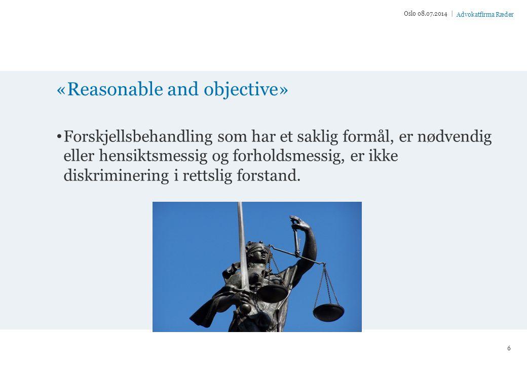 Advokatfirma Ræder «Reasonable and objective» Forskjellsbehandling som har et saklig formål, er nødvendig eller hensiktsmessig og forholdsmessig, er ikke diskriminering i rettslig forstand.