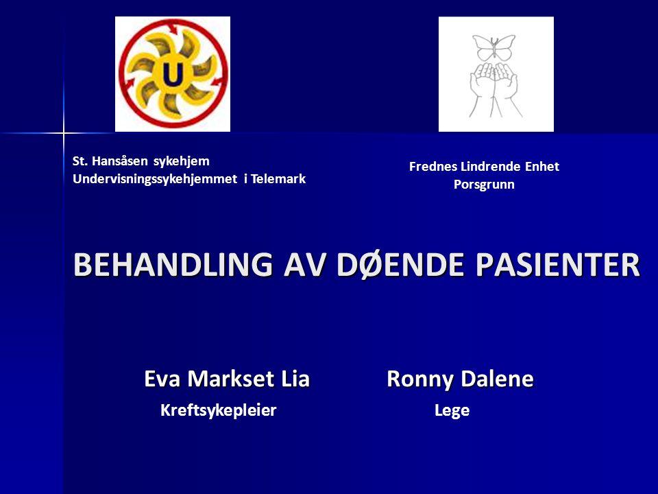 BEHANDLING AV DØENDE PASIENTER Eva Markset Lia Ronny Dalene KreftsykepleierLege St. Hansåsen sykehjem Undervisningssykehjemmet i Telemark Frednes Lind