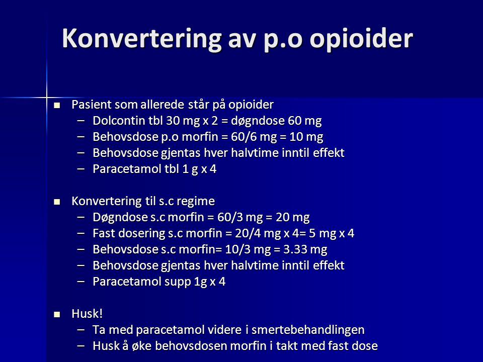 Konvertering av p.o opioider Pasient som allerede står på opioider Pasient som allerede står på opioider –Dolcontin tbl 30 mg x 2 = døgndose 60 mg –Be