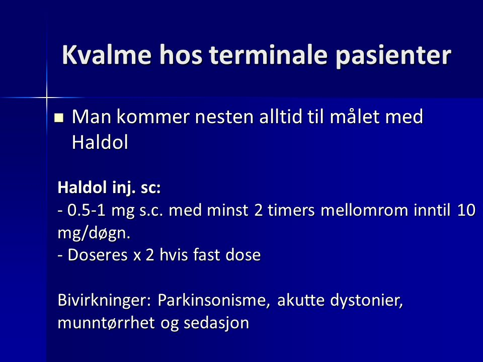 Kvalme hos terminale pasienter Man kommer nesten alltid til målet med Haldol Man kommer nesten alltid til målet med Haldol Haldol inj. sc: - 0.5-1 mg