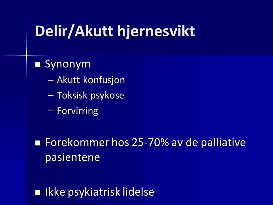 Delir/Akutt hjernesvikt Synonym Synonym –Akutt konfusjon –Toksisk psykose –Forvirring Forekommer hos 25-70% av de palliative pasientene Forekommer hos
