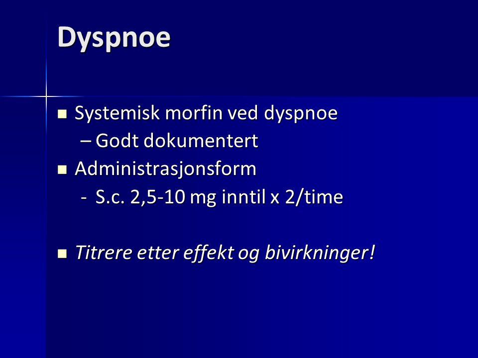 Dyspnoe Systemisk morfin ved dyspnoe Systemisk morfin ved dyspnoe –Godt dokumentert Administrasjonsform Administrasjonsform -S.c. 2,5-10 mg inntil x 2