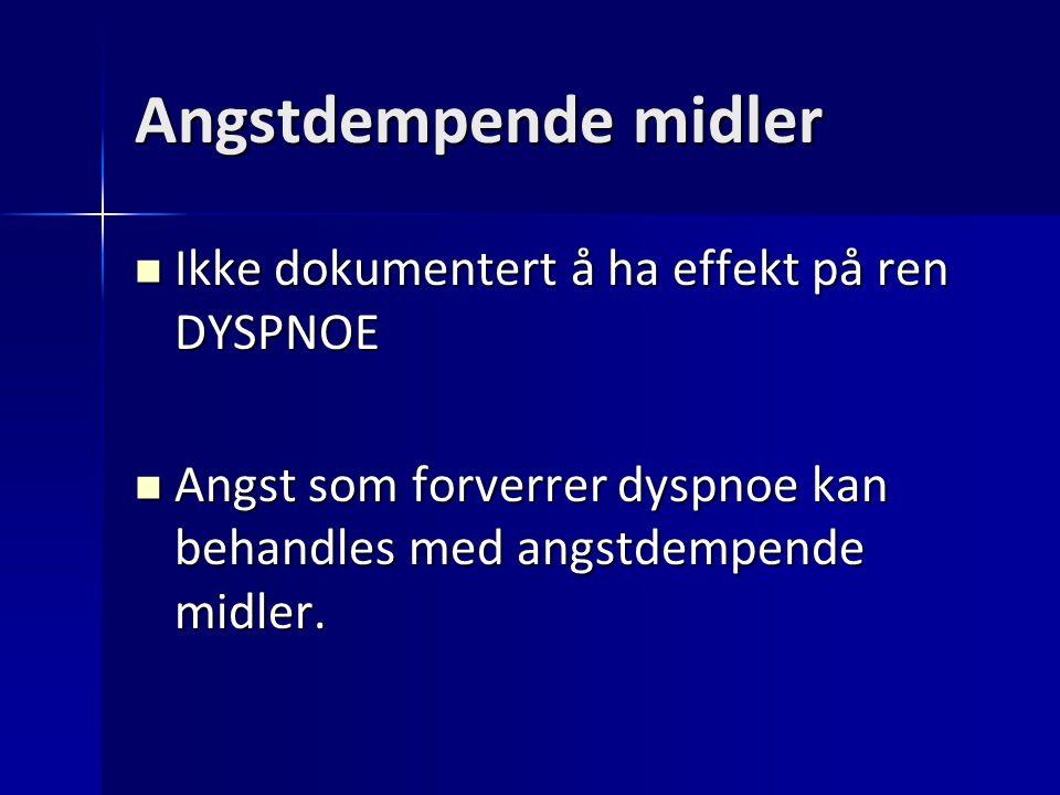 Angstdempende midler Ikke dokumentert å ha effekt på ren DYSPNOE Ikke dokumentert å ha effekt på ren DYSPNOE Angst som forverrer dyspnoe kan behandles