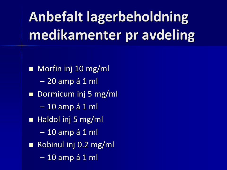 Anbefalt lagerbeholdning medikamenter pr avdeling Morfin inj 10 mg/ml Morfin inj 10 mg/ml –20 amp á 1 ml Dormicum inj 5 mg/ml Dormicum inj 5 mg/ml –10