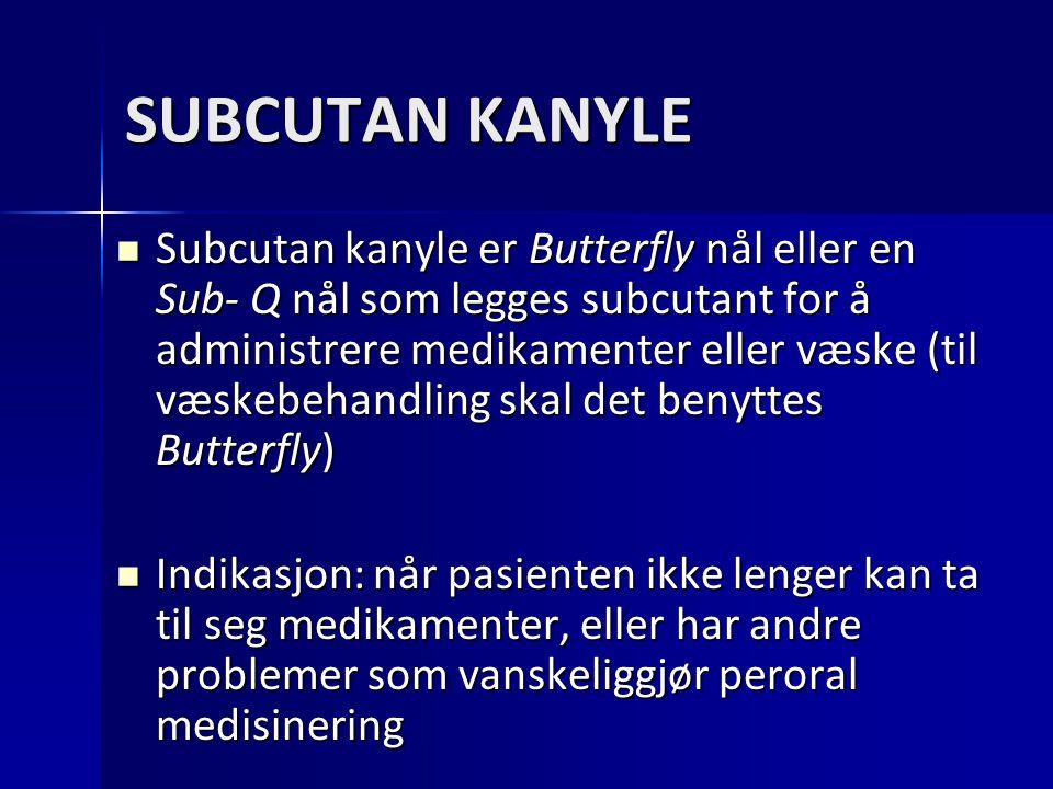 SUBCUTAN KANYLE Subcutan kanyle er Butterfly nål eller en Sub- Q nål som legges subcutant for å administrere medikamenter eller væske (til væskebehand