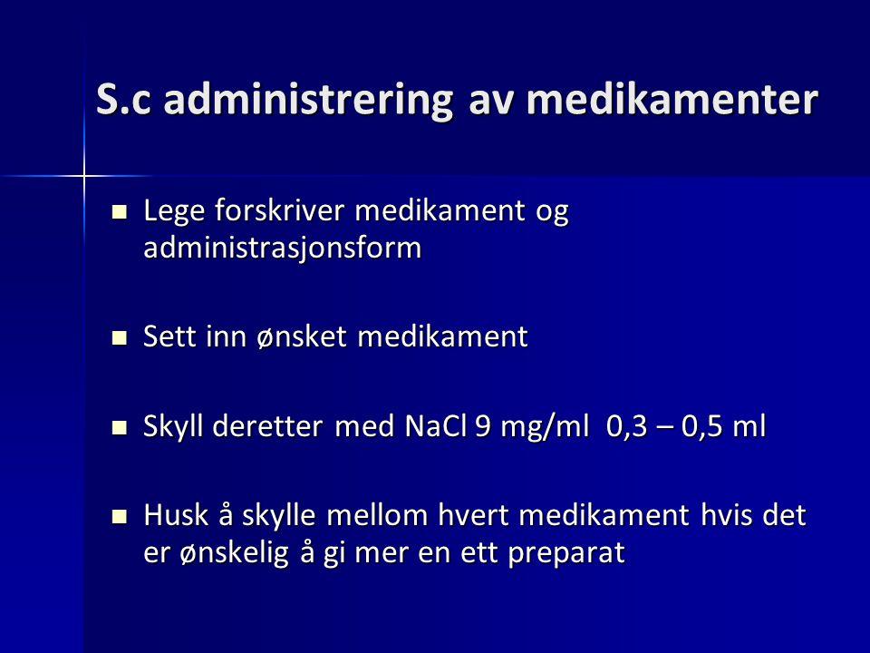 S.c administrering av medikamenter Lege forskriver medikament og administrasjonsform Lege forskriver medikament og administrasjonsform Sett inn ønsket