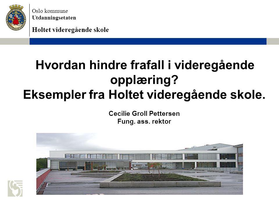 Oslo kommune Utdanningsetaten Holtet videregående skole Hvordan hindre frafall i videregående opplæring.