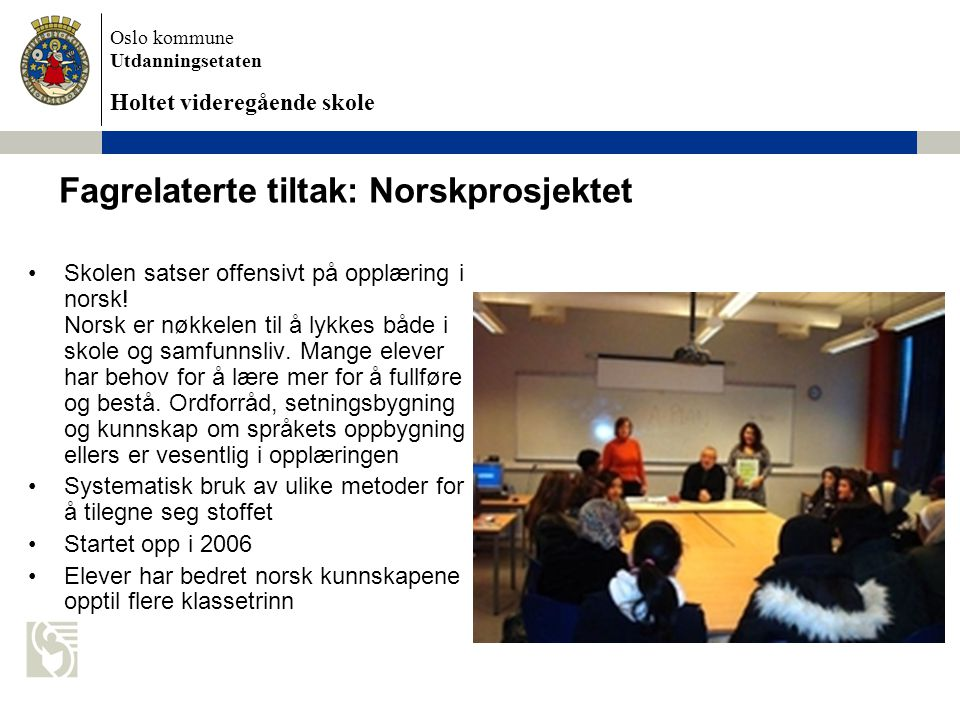 Oslo kommune Utdanningsetaten Holtet videregående skole Fagrelaterte tiltak: Norskprosjektet Skolen satser offensivt på opplæring i norsk.