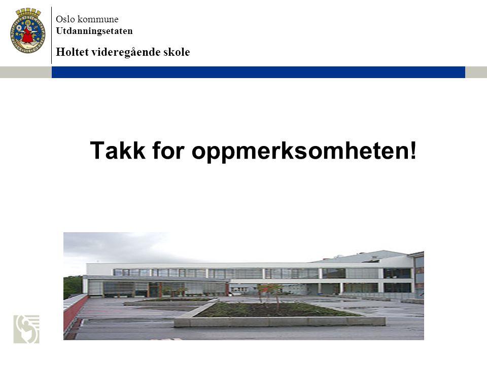 Oslo kommune Utdanningsetaten Holtet videregående skole Takk for oppmerksomheten!
