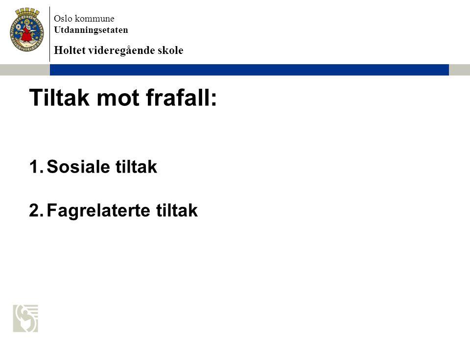 Oslo kommune Utdanningsetaten Holtet videregående skole Tiltak mot frafall: 1.Sosiale tiltak 2.Fagrelaterte tiltak