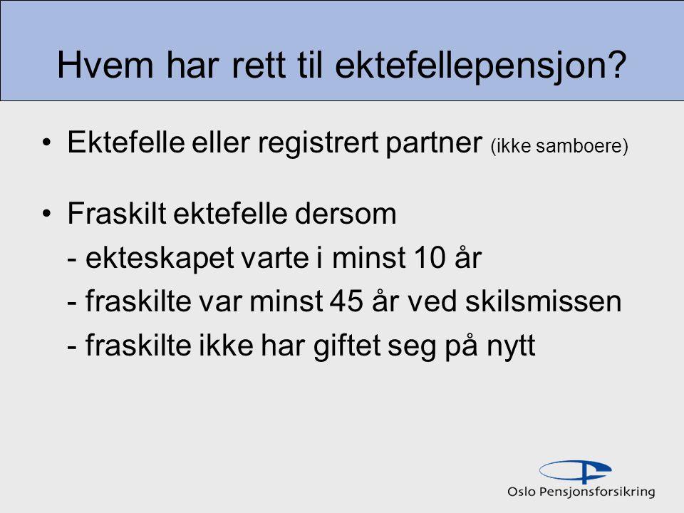 Hvem har rett til ektefellepensjon? Ektefelle eller registrert partner (ikke samboere) Fraskilt ektefelle dersom - ekteskapet varte i minst 10 år - fr