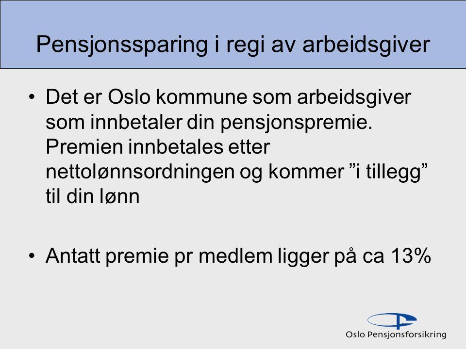 Pensjonssparing i regi av arbeidsgiver Det er Oslo kommune som arbeidsgiver som innbetaler din pensjonspremie. Premien innbetales etter nettolønnsordn