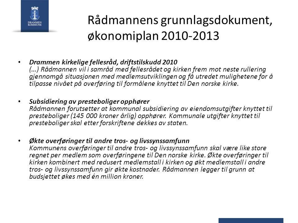 Rådmannens grunnlagsdokument, økonomiplan 2010-2013 Drammen kirkelige fellesråd, driftstilskudd 2010 (…) Rådmannen vil i samråd med fellesrådet og kir