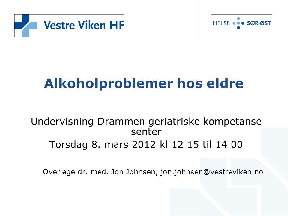 Alkoholproblemer hos eldre Undervisning Drammen geriatriske kompetanse senter Torsdag 8. mars 2012 kl 12 15 til 14 00 Overlege dr. med. Jon Johnsen, j