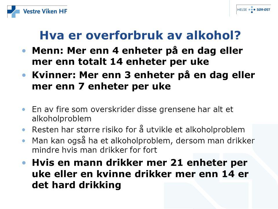 Hva er overforbruk av alkohol? Menn: Mer enn 4 enheter på en dag eller mer enn totalt 14 enheter per uke Kvinner: Mer enn 3 enheter på en dag eller me