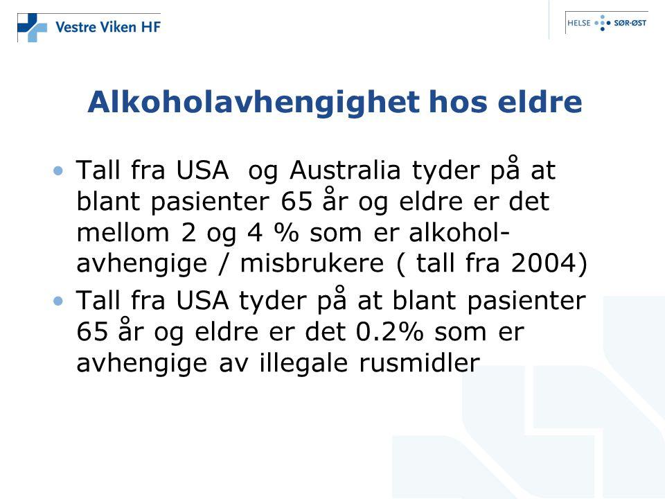 Alkoholavhengighet hos eldre Tall fra USA og Australia tyder på at blant pasienter 65 år og eldre er det mellom 2 og 4 % som er alkohol- avhengige / misbrukere ( tall fra 2004) Tall fra USA tyder på at blant pasienter 65 år og eldre er det 0.2% som er avhengige av illegale rusmidler