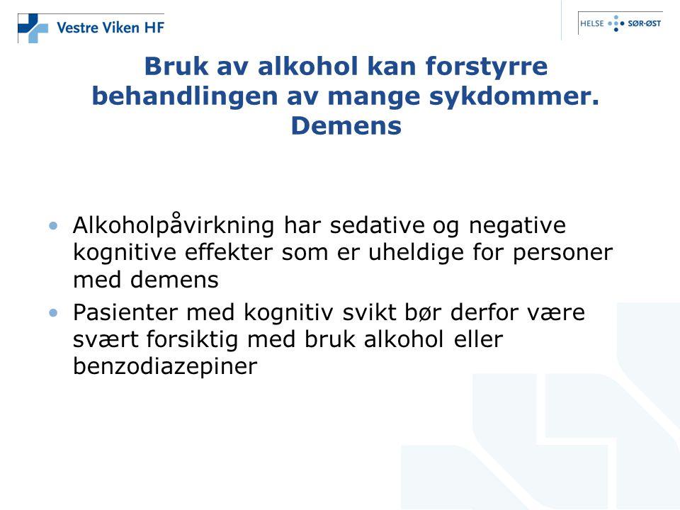 Bruk av alkohol kan forstyrre behandlingen av mange sykdommer. Demens Alkoholpåvirkning har sedative og negative kognitive effekter som er uheldige fo