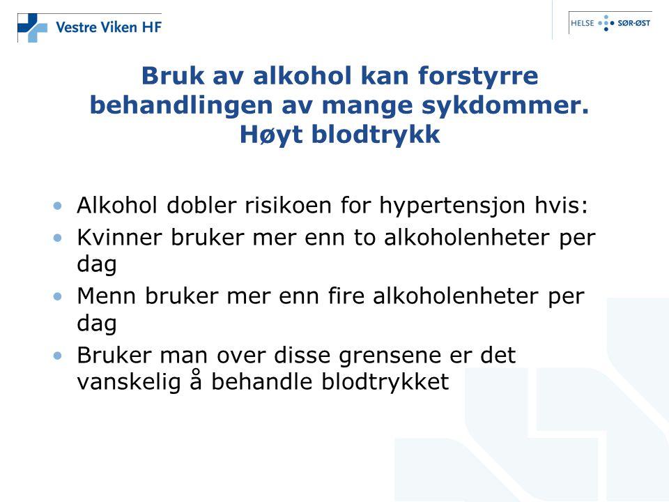 Bruk av alkohol kan forstyrre behandlingen av mange sykdommer. Høyt blodtrykk Alkohol dobler risikoen for hypertensjon hvis: Kvinner bruker mer enn to