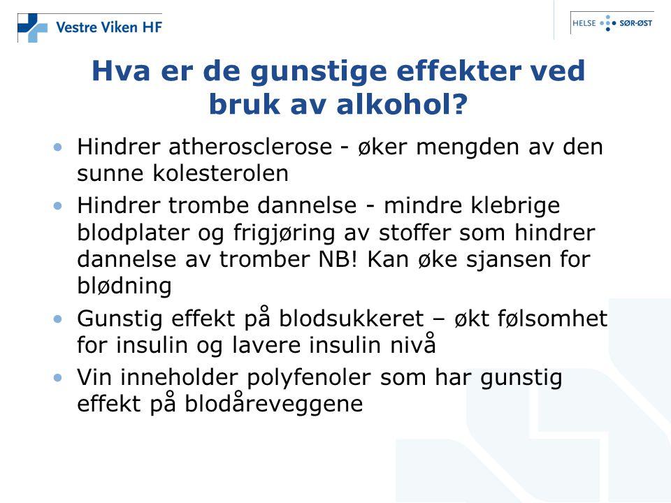 Hva er de gunstige effekter ved bruk av alkohol? Hindrer atherosclerose - øker mengden av den sunne kolesterolen Hindrer trombe dannelse - mindre kleb