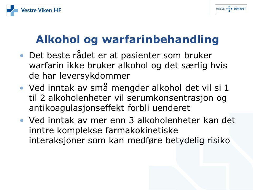 Alkohol og warfarinbehandling Det beste rådet er at pasienter som bruker warfarin ikke bruker alkohol og det særlig hvis de har leversykdommer Ved inn