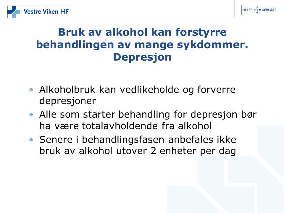 Bruk av alkohol kan forstyrre behandlingen av mange sykdommer. Depresjon Alkoholbruk kan vedlikeholde og forverre depresjoner Alle som starter behandl