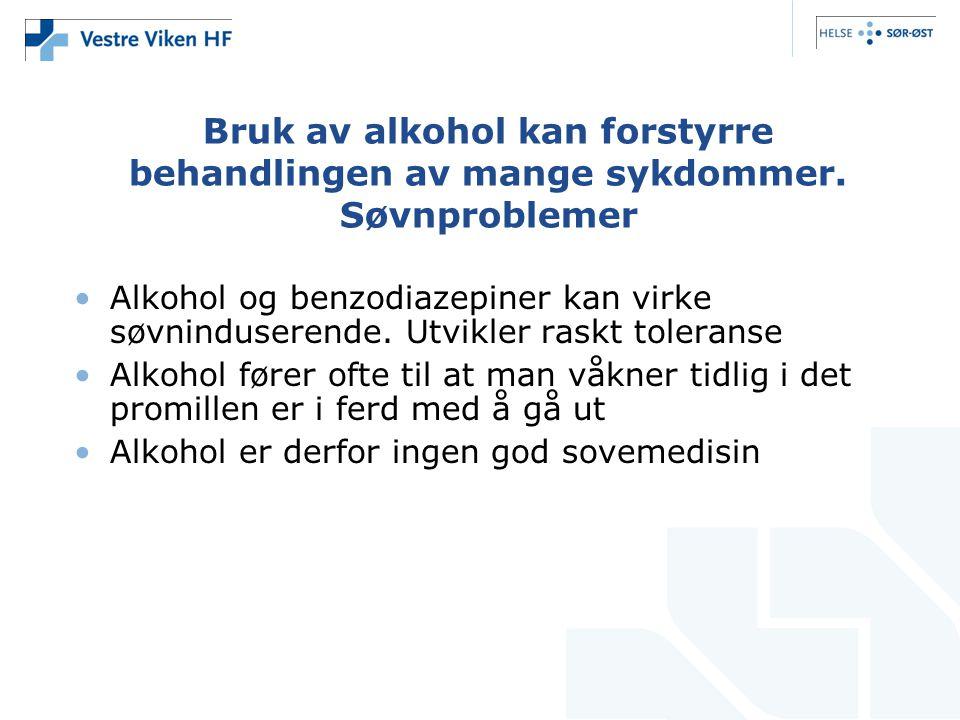 Bruk av alkohol kan forstyrre behandlingen av mange sykdommer. Søvnproblemer Alkohol og benzodiazepiner kan virke søvninduserende. Utvikler raskt tole