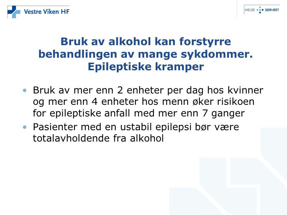 Bruk av alkohol kan forstyrre behandlingen av mange sykdommer. Epileptiske kramper Bruk av mer enn 2 enheter per dag hos kvinner og mer enn 4 enheter