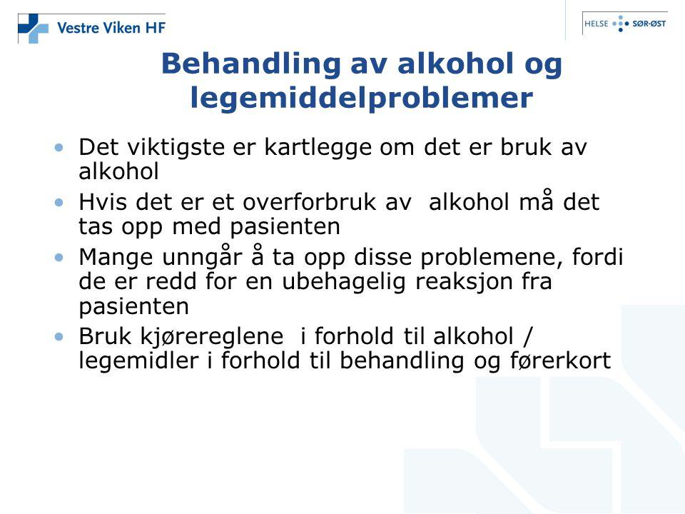 Behandling av alkohol og legemiddelproblemer Det viktigste er kartlegge om det er bruk av alkohol Hvis det er et overforbruk av alkohol må det tas opp med pasienten Mange unngår å ta opp disse problemene, fordi de er redd for en ubehagelig reaksjon fra pasienten Bruk kjørereglene i forhold til alkohol / legemidler i forhold til behandling og førerkort