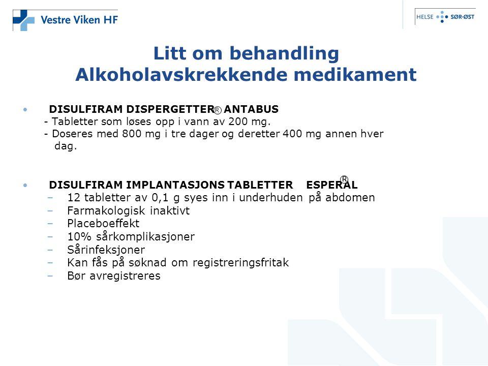 Litt om behandling Alkoholavskrekkende medikament DISULFIRAM DISPERGETTER ANTABUS - Tabletter som løses opp i vann av 200 mg. - Doseres med 800 mg i t