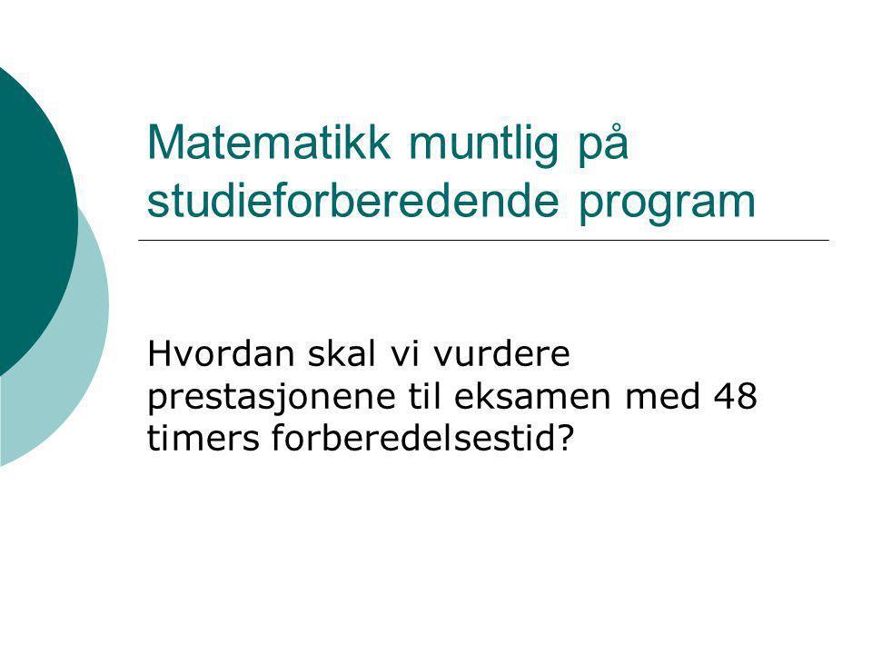 Matematikk muntlig på studieforberedende program Hvordan skal vi vurdere prestasjonene til eksamen med 48 timers forberedelsestid?