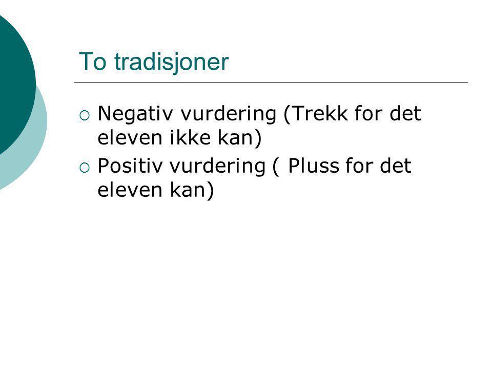 To tradisjoner  Negativ vurdering (Trekk for det eleven ikke kan)  Positiv vurdering ( Pluss for det eleven kan)