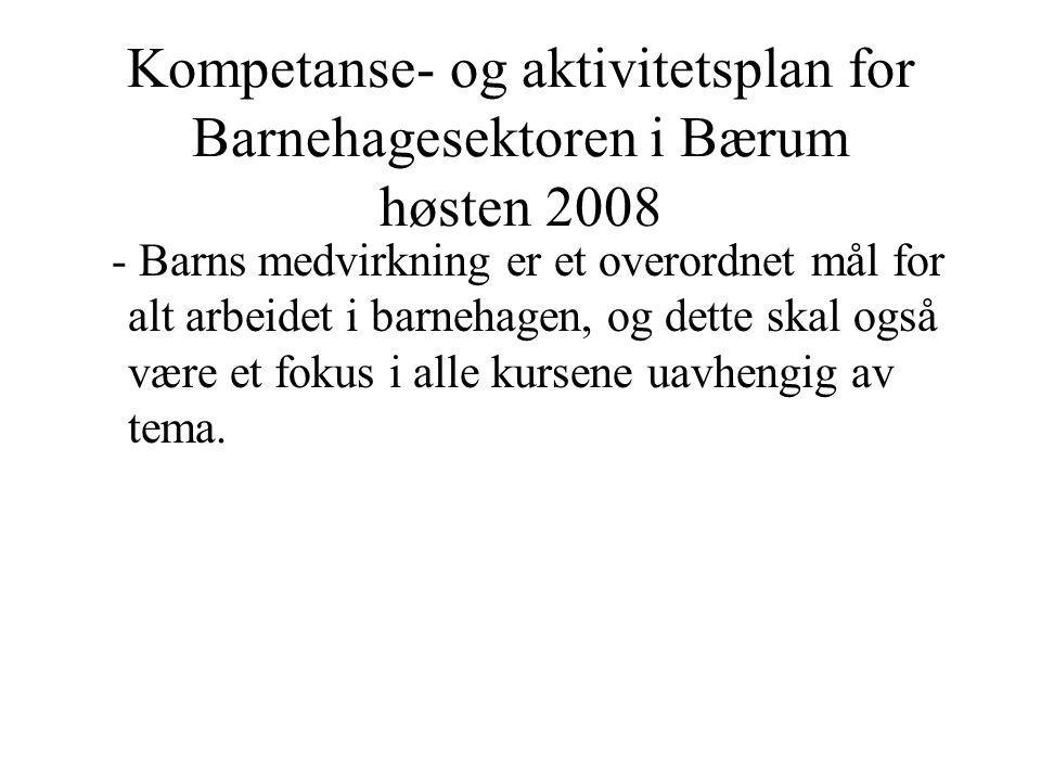 Kompetanse- og aktivitetsplan for Barnehagesektoren i Bærum høsten 2008 - Barns medvirkning er et overordnet mål for alt arbeidet i barnehagen, og det