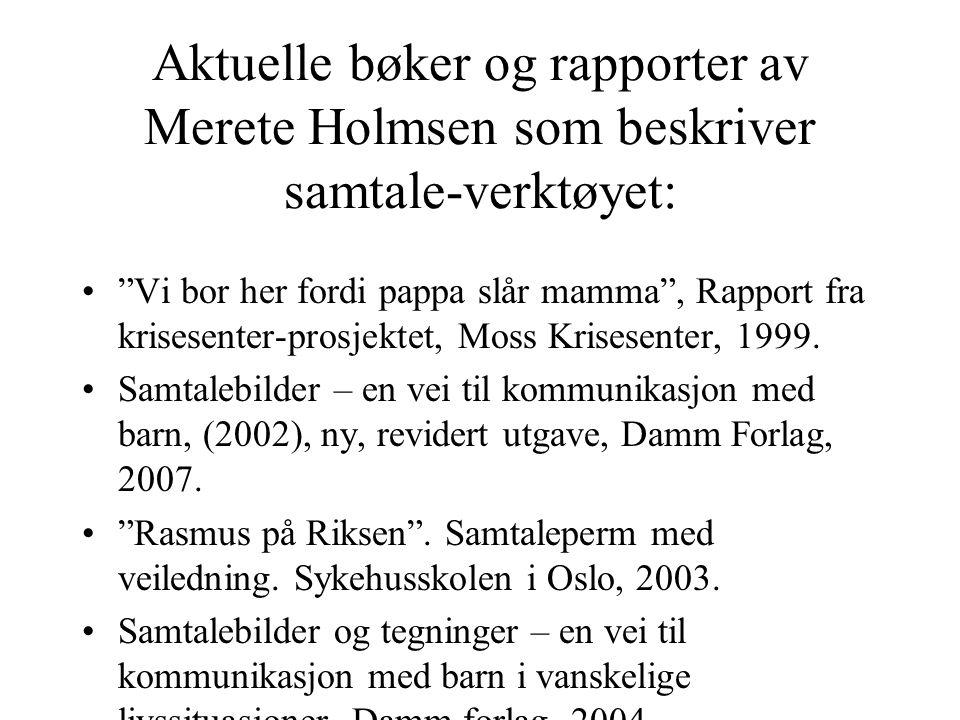 """Aktuelle bøker og rapporter av Merete Holmsen som beskriver samtale-verktøyet: """"Vi bor her fordi pappa slår mamma"""", Rapport fra krisesenter-prosjektet"""