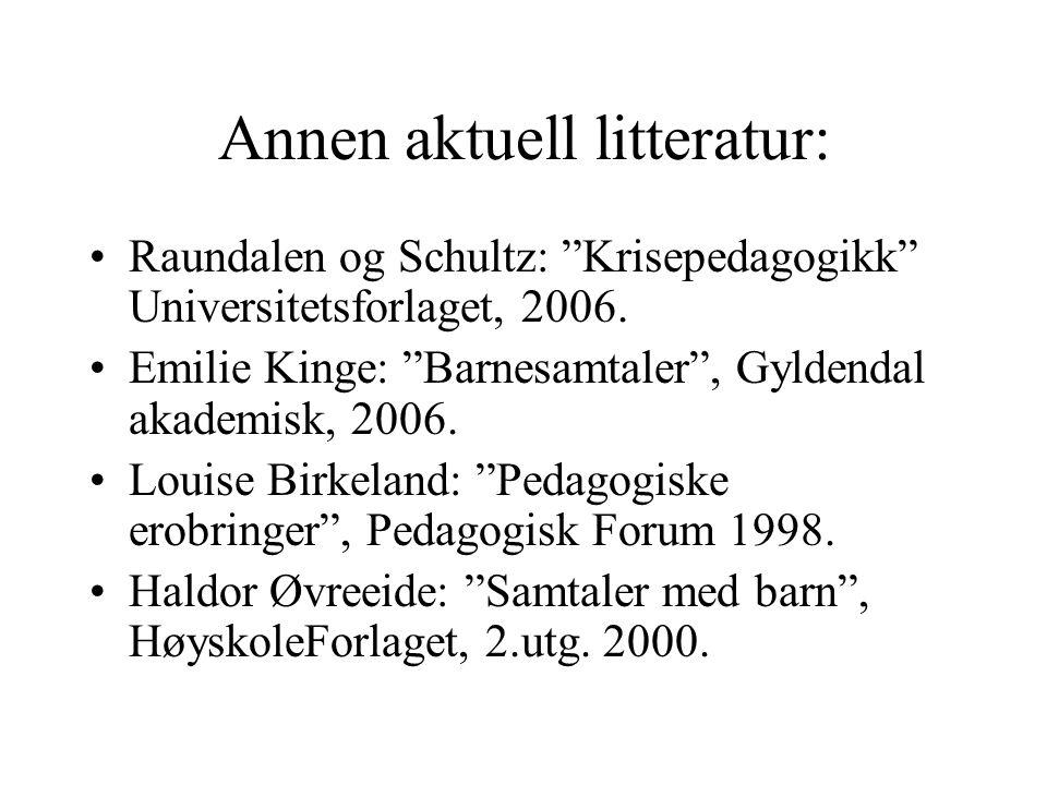 """Annen aktuell litteratur: Raundalen og Schultz: """"Krisepedagogikk"""" Universitetsforlaget, 2006. Emilie Kinge: """"Barnesamtaler"""", Gyldendal akademisk, 2006"""