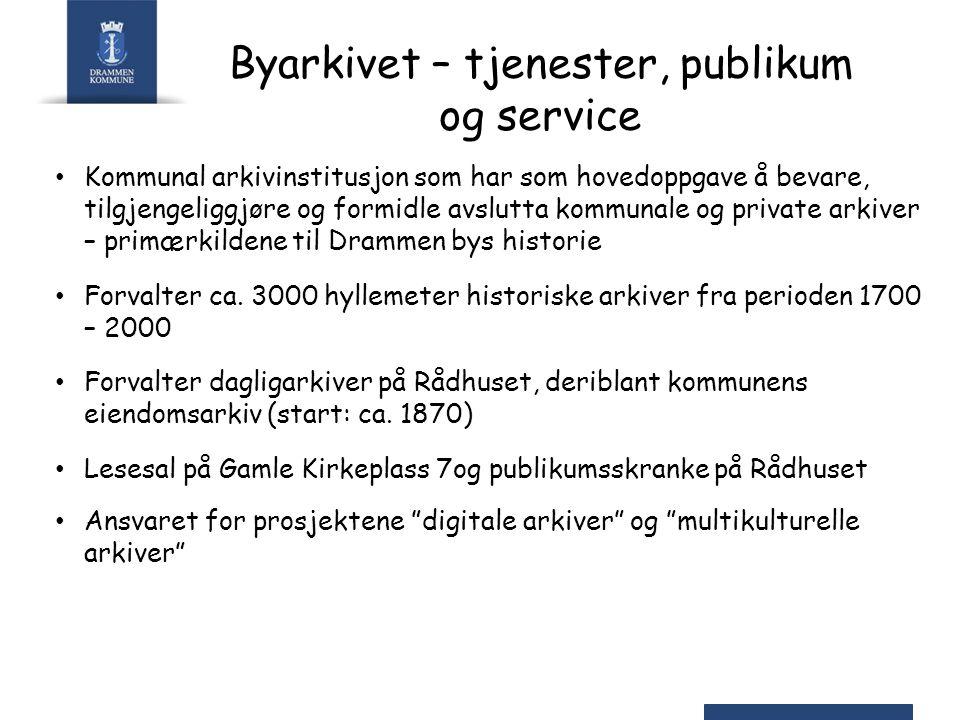 Byarkivet – tjenester, publikum og service Kommunal arkivinstitusjon som har som hovedoppgave å bevare, tilgjengeliggjøre og formidle avslutta kommuna