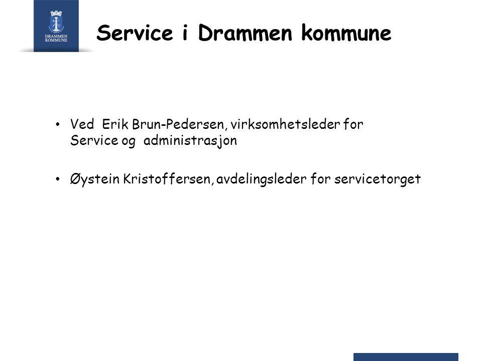 Service i Drammen kommune Ved Erik Brun-Pedersen, virksomhetsleder for Service og administrasjon Øystein Kristoffersen, avdelingsleder for servicetorg