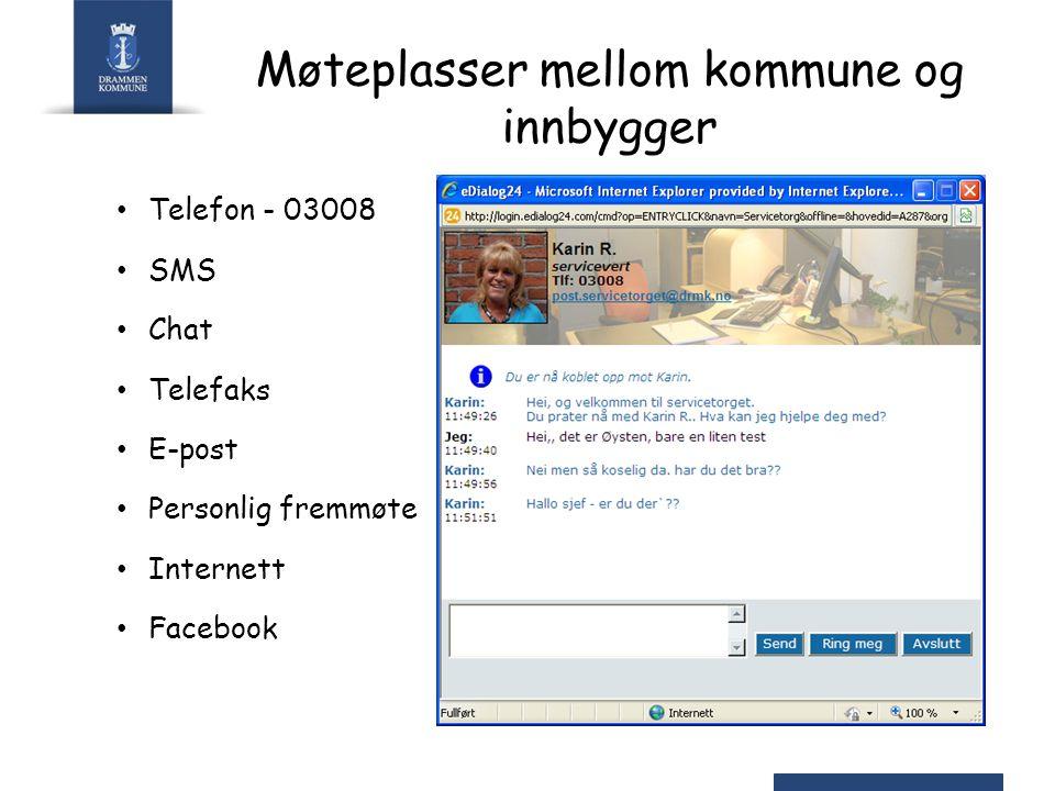 Møteplasser mellom kommune og innbygger Telefon - 03008 SMS Chat Telefaks E-post Personlig fremmøte Internett Facebook
