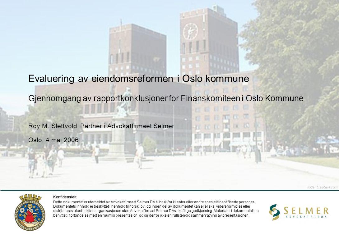 Roy M. Slettvold, Partner i Advokatfirmaet Selmer Oslo, 4 mai 2006 Evaluering av eiendomsreformen i Oslo kommune Gjennomgang av rapportkonklusjoner fo