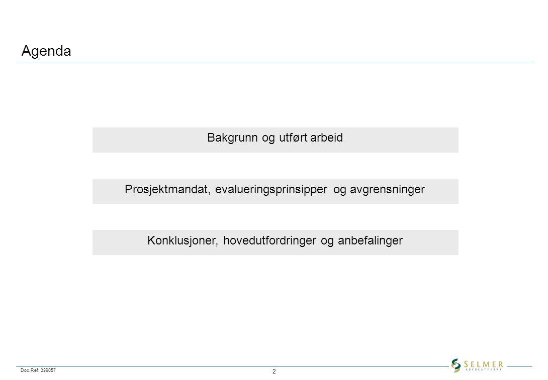 Doc.Ref: 339057 2 Agenda Bakgrunn og utført arbeid Prosjektmandat, evalueringsprinsipper og avgrensninger Konklusjoner, hovedutfordringer og anbefalin