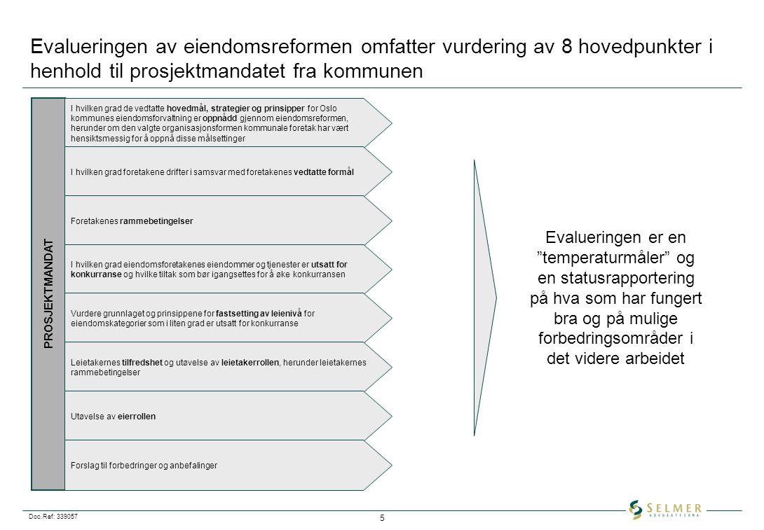 Doc.Ref: 339057 5 Evalueringen av eiendomsreformen omfatter vurdering av 8 hovedpunkter i henhold til prosjektmandatet fra kommunen Evalueringen er en