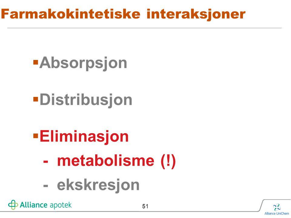 51 Farmakokintetiske interaksjoner  Absorpsjon  Distribusjon  Eliminasjon - metabolisme (!) - ekskresjon