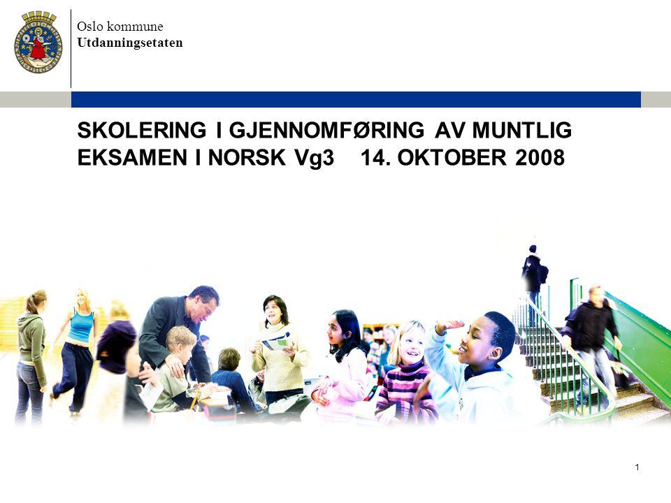 Oslo kommune Utdanningsetaten 1 SKOLERING I GJENNOMFØRING AV MUNTLIG EKSAMEN I NORSK Vg3 14.